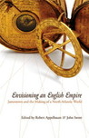 Envisioning an English Empire: Jamestown and the Making of the North Atlantic World