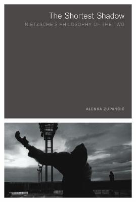 The Shortest Shadow: Nietzsche's Philosophy of the Two