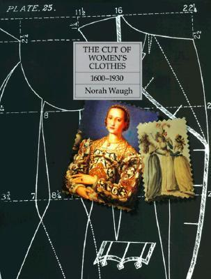 The Cut of Women's Clothes: 1600-1930