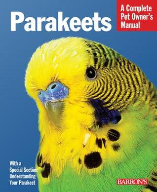 Parakeets: Everything about Selection, Care, Nutrition, Behavior, and Training