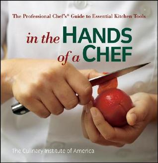 In the Hands of a Chef: The Professional Chef's Guide to Essential Kitchen Tools