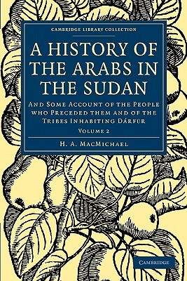 A History of the Arabs in the Sudan: And Some Account of the People Who Preceded Them and of the Tribes Inhabiting D�rfūr