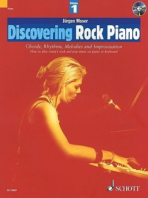 Discovering Rock Piano 1: Chords, Rhythms, Melodies and Improvisation: How to Play Today's Rock and Pop Music on Piano or Keyboard [With CD (Audio)]
