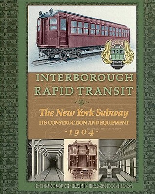 Interborough Rapid Transit: The New York Subway Its Construction and Equipment