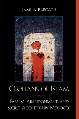 Orphans of Islam by Jamila Bargach