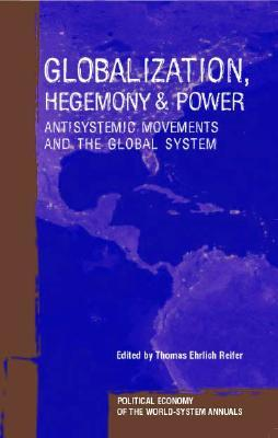 Globalization, Hegemony and Power: Antisystemic Movements and the Global System