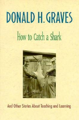 How to Catch a Shark: And Other Stories about Teaching and Learning