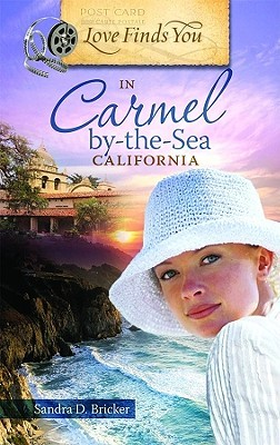 Love Finds You in Carmel-by-the-Sea, California by Sandra D. Bricker