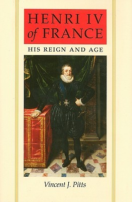 Henri IV of France: His Reign and Age