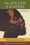 The Sounds of Slavery: Discovering African American History through Songs, Sermons, and Speech