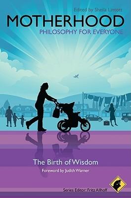 Motherhood Philosophy For Everyone: The Birth Of Wisdom