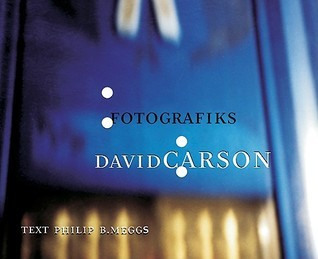 David Carson: Fotografiks: An Equilibrium Between Photography and Design Through Graphic Expression That Evolves from Content