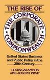 The Rise of the Corporate Commonwealth: United States Business and Public Policy in the 20th Century