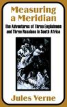 Measuring a Meridian: The Adventures of Three Englishmen and Three Russians in South Africa (Extraordinary Voyages, #9)