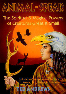 Animal Speak: The Spiritual & Magical Powers of Creatures Great and Small