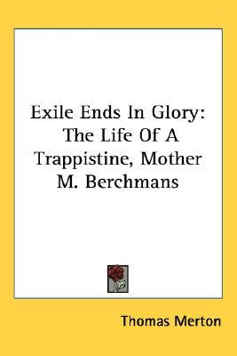 Exile Ends in Glory: The Life of a Trappistine, Mother M. Berchmans