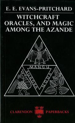 Witchcraft, Oracles and Magic Among the Azande