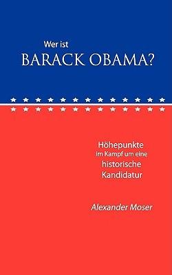 Wer ist Barack Obama?: Höhepunkte im Kampf um eine historische Kandidatur
