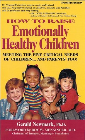 How to raise emotionally healthy children: meeting the five critical needs of children...and parents too! updated edition [kindle edition] by Gerald Newmark