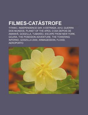 Filmes-Catastrofe: Titanic, Independence Day, a Estrada, 2012, Guerra DOS Mundos, Planet of the Apes, O Dia Depois de Amanha, Godzilla, Tubarao