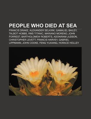 People Who Died at Sea: Francis Drake, Alexander Selkirk, Gamaliel Bailey, Talbot Hobbs, RMS Titanic, Mariano Moreno, John Forrest