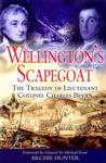 Wellington's Scapegoat by Archie Hunter
