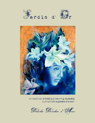Jardin D'Or: A Treatise on Forest Gardening, Recreating Sustainable Gardens of Eden