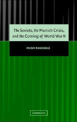 the-soviets-the-munich-crisis-and-the-coming-of-world-war-ii