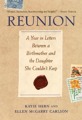 Reunion: A Year in Letters Between a Birthmother and the Daughter She Couldn't Keep