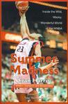Summer Madness: Inside the Wild, Wacky, Wonderful World of the WNBA