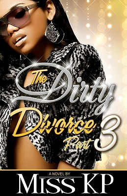The Dirty Divorce, Part 3 by Miss K.P.