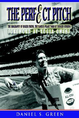 The Perfect Pitch: The Biography of Roger Owens the Famous Peanut Man at Dodger Stadium