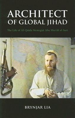Architect of Global Jihad: The Life of Al-Qaida Strategist Abu Mus'ab Al-Suri