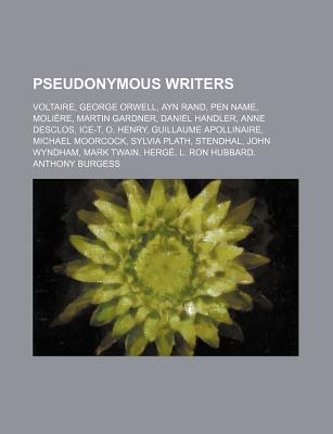 Pseudonymous Writers: Voltaire, George Orwell, Ayn Rand, Pen Name, Moliere, Martin Gardner, Daniel Handler, Anne Desclos, Ice-T, O. Henry