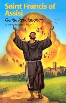 Saint Francis of Assisi (4): Gentle Revolutionary (Encounter the Saints)