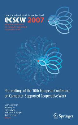 Ecscw 2007: Proceedings of the 10th European Conference on Computer-Supported Cooperative Work, Limerick, Ireland, 24-28 September 2007