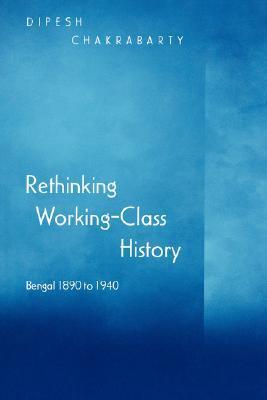 Rethinking Working-Class History: Bengal 1890-1940