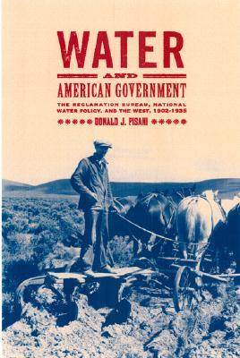 Water and American Government by Donald J. Pisani