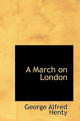 A March on London by G.A. Henty