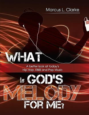 What Is God's Melody for Me? by Marcus L. Clarke