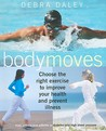 Body Moves: Choose the Right Exercise to Improve Your Health and Prevent Illness from Asthma and Arthritis to Diabetes and High Blood Pressure