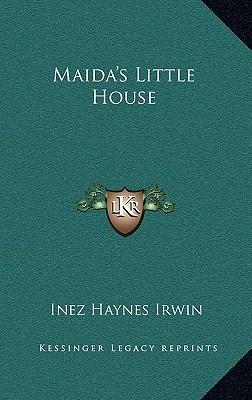 Maida's Little House by Inez Haynes Irwin