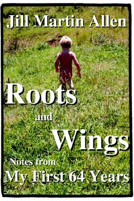 Roots & Wings: Notes from My First 64 Years