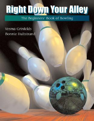 Right Down Your Alley: The Beginner's Book of Bowling