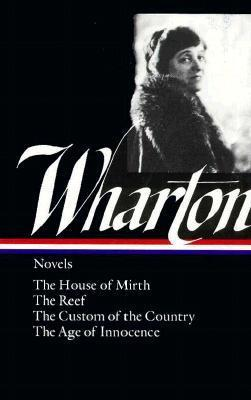 Novels: The House of Mirth / The Reef / The Custom of the Country / The Age of Innocence