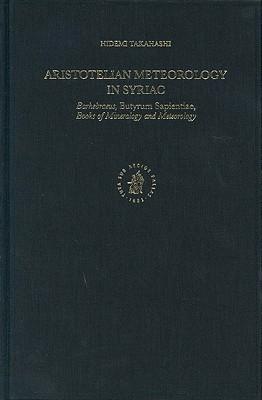 "Aristotelian Meteorology in Syriac: Barhebraeus, ""Butyrum Sapientiae,"" Books of Mineralogy and Meteorology"