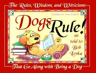 Dogs Rule!: The Rules, Wisdom, and Witticisms That Go Along With Being a Dog