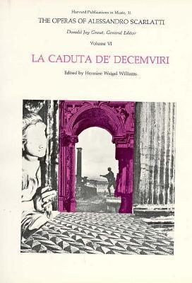 The Operas of Alessandro Scarlatti, Volume VI: La Caduta De' Decemviri
