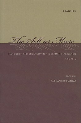 The Self as Muse: Narcissism and Creativity in the German Imagination, 1750-1830