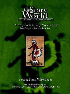 The Story of the World: Early Modern Times from Elizabeth I to the Forty-Niners Activity Book 3: History for the Classical Child